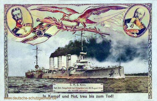 S.M.S. Köln. Seit dem Seegefecht bei Helgoland am 29. August 1914 als vermißt gemeldet. In Kampf und Not, treu bis zum Tod!